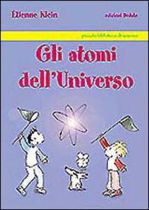 Foto Cover di Gli atomi dell'universo, Libro di Étienne Klein, edito da Dedalo