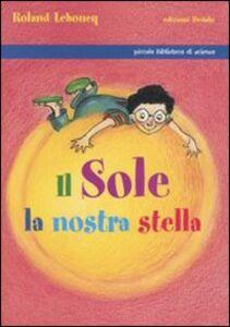 Libro Il Sole, la nostra stella Roland Lehoucq