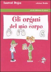 Foto Cover di Gli organi del mio corpo, Libro di Laurent Degos, edito da Dedalo