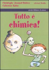 Foto Cover di Tutto è chimica!, Libro di Christophe Joussot-Dubien,Catherine Rabbe, edito da Dedalo