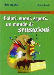 Libro Colori, suoni, sapori... Un mondo di sensazioni Clara Frontali