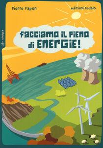 Libro Facciamo il pieno di energie! Pierre Papon