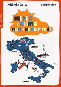 Foto Cover di Meteo e clima non fanno rima!, Libro di Christophe Cassou, edito da Dedalo