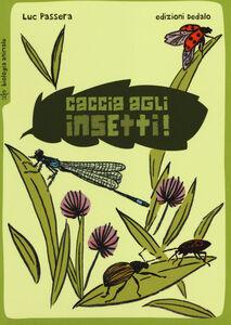 Foto Cover di Caccia agli insetti!, Libro di Luc Passera, edito da Dedalo