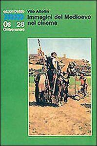 Foto Cover di Immagini del Medioevo nel cinema, Libro di Vito Attolini, edito da Dedalo