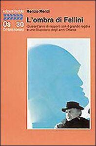 Libro L' ombra di Fellini. Quarant'anni di rapporti con il grande regista e uno Stupidario degli anni Ottanta Renzo Renzi