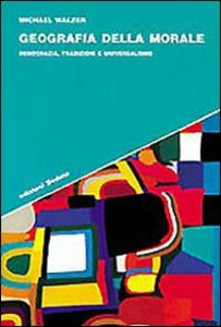 Libro Geografia della morale. Democrazia, tradizioni e universalismo Michael Walzer