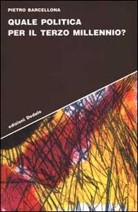 Libro Quale politica per il Terzo millennio? Pietro Barcellona
