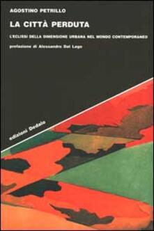 La città perduta. L'eclissi della dimensione urbana nel mondo contemporaneo - Agostino Petrillo - copertina