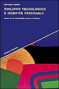 Libro Sviluppo tecnologico e identità personale. Linee di antropologia della tecnica Ubaldo Fadini