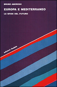 Foto Cover di Europa e Mediterraneo. Le sfide del futuro, Libro di Bruno Amoroso, edito da Dedalo