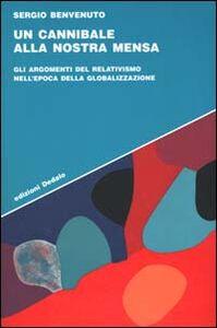 Foto Cover di Un cannibale alla nostra mensa. Gli argomenti del relativismo nell'epoca della globalizzazione, Libro di Sergio Benvenuto, edito da Dedalo