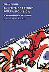Foto Cover di L' estetizzazione della politica. Il fascismo come anti-Italia, Libro di Fabio Vander, edito da Dedalo