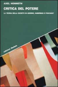 Critica del potere. La teoria della società in Adorno, Foucault e Habermas