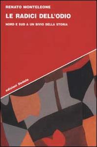 Libro Le radici dell'odio. Nord e sud a un bivio della storia Renato Monteleone