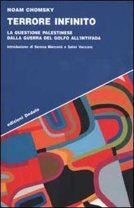 Libro Terrore infinito. La questione palestinese dalla guerra del Golfo all'Intifada Noam Chomsky