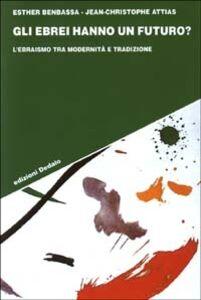 Libro Gli ebrei hanno un futuro? L'ebraismo tra modernità e tradizione Esther Benbassa , Jean-Christophe Attias