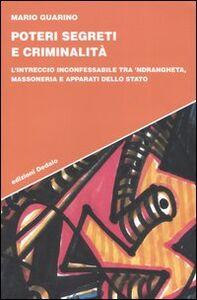Libro Poteri segreti e criminalità. L'intreccio inconfessabile tra 'ndrangheta, massoneria e apparati dello Stato Mario Guarino