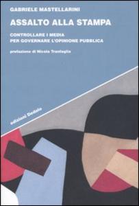 Libro Assalto alla stampa. Controllare i media per governare l'opinione pubblica Gabriele Mastellarini