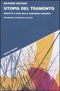 Libro Utopia del tramonto. Identità e crisi della coscienza europea Massimo Iiritano