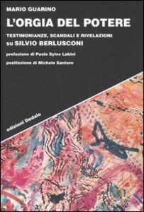 Libro L' orgia del potere. Testimonianze, scandali e rivelazioni su Silvio Berlusconi Mario Guarino