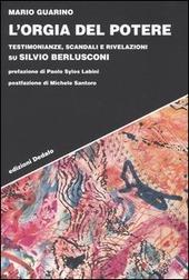 L' orgia del potere. Testimonianze, scandali e rivelazioni su Silvio Berlusconi