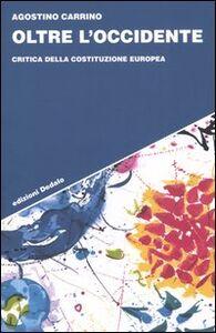 Foto Cover di Oltre l'Occidente. Critica della Costituzione europea, Libro di Agostino Carrino, edito da Dedalo