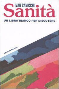 Libro Sanità. Un libro bianco per discutere Ivan Cavicchi