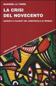 Libro La crisi del Novecento. Giuristi e filosofi del crepuscolo di Weimar Massimo La Torre