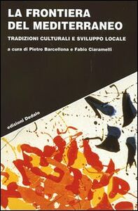 Foto Cover di La frontiera del Mediterraneo. Tradizioni culturali e sviluppo locale, Libro di  edito da Dedalo