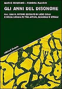 Gli anni del disonore. Dal 1965 il potere occulto di Licio Gelli e della loggia P2 tra affari, scandali e stragi - Mario Guarino - copertina