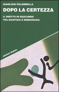 Foto Cover di Dopo la certezza. Il diritto in equilibrio tra giustizia e democrazia, Libro di Gianluigi Palombella, edito da Dedalo