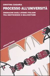 Libro Processo all'università. Cronache dagli atenei italiani tra inefficienze e malcostume Cristina Zagaria