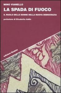 Libro La spada di fuoco. Il ruolo delle donne nella nuova democrazia Mino Vianello