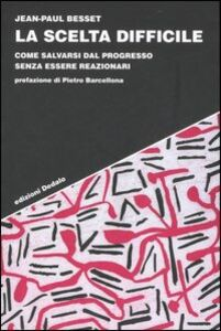 Libro La scelta difficile. Come salvarsi dal progresso senza essere reazionari Jean-Paul Besset