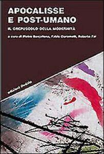Libro Apocalisse e post-umano. Il crepuscolo della modernità
