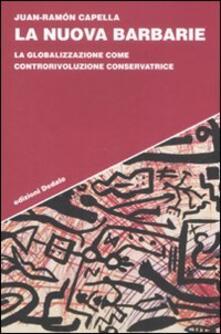 La nuova barbarie. La globalizzazione come controrivoluzione conservatrice - Juan-Ramón Capella - copertina