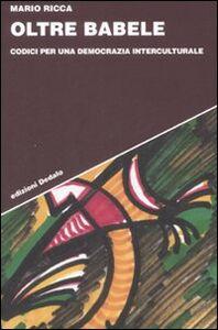 Libro Oltre Babele. Codici per una democrazia interculturale Mario Ricca