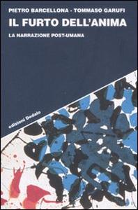 Libro Il furto dell'anima. La narrazione post-umana Pietro Barcellona , Tommaso Garufi