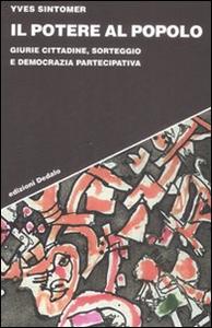 Libro Il potere al popolo. Giurie cittadine, sorteggio e democrazia partecipativa Yves Sintomer