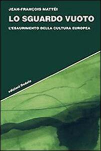 Foto Cover di Lo sguardo vuoto. L'esaurimento della cultura europea, Libro di Jean-François Mattéi, edito da Dedalo