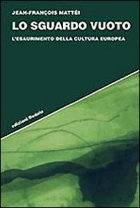 Libro Lo sguardo vuoto. L'esaurimento della cultura europea Jean-François Mattéi