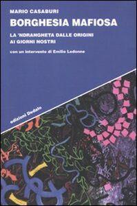 Foto Cover di Borghesia mafiosa. La 'ndrangheta dalle origini ai giorni nostri, Libro di Mario Casaburi, edito da Dedalo