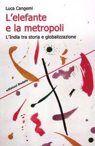 Libro L' elefante e la metropoli. L'India tra storia e globalizzazione Luca Cangemi