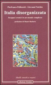 Foto Cover di Italia disorganizzata. Incapaci cronici in un mondo complesso, Libro di Pierfranco Pellizzetti,Giovanni Vetritto, edito da Dedalo