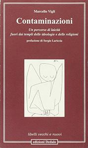 Libro Contaminazioni. Un percorso di laicità fuori dai templi delle ideologie e delle religioni Marcello Vigli