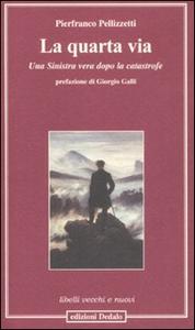 Libro La quarta via. Una sinistra vera dopo la catastrofe Pierfranco Pellizzetti
