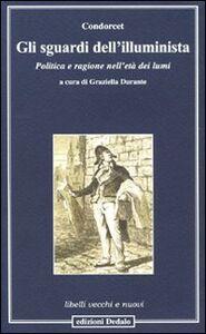 Libro Gli sguardi dell'illuminista. Politica e ragione nell'età dei lumi Jean-Antoine Condorcet