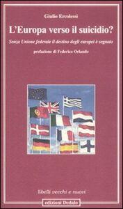 Libro L' Europa verso il suicidio? Senza unione federale il destino degli europei è segnato Giulio Ercolessi