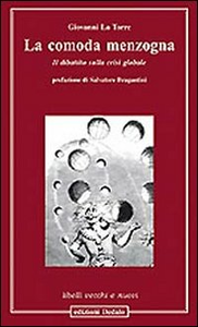 Libro La comoda menzogna. Il dibattito sulla crisi globale Giovanni La Torre